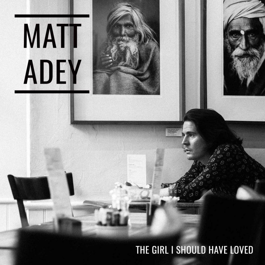 The Girl I Should Have Loved - 2018 single by Matt Adey, singer songwriter London