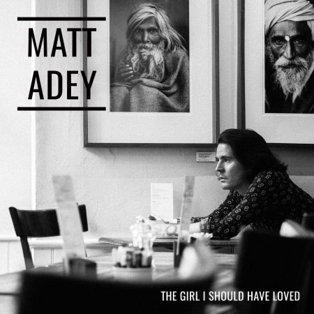 The Girl I Should Have Loved - 2018 single by Matt Adey, singer songwriter London