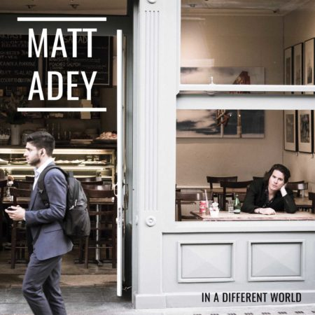 In A Different World - single by Matt Adey, singer songwriter London